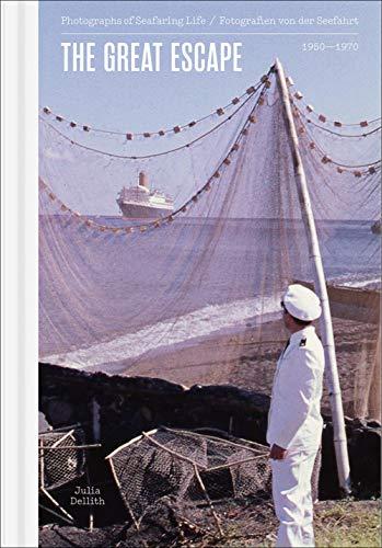 Buchseite und Rezensionen zu 'The Great Escape: Geschichten von der Seefahrt 1950-1970' von Julia Dellith