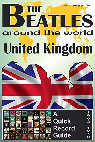 Compare Textbook Prices for The Beatles - United Kingdom - A Quick Record Guide: Full Color Discography 1962-1970 The Beatles Around The World Volume 2 1 Edition ISBN 9781535070157 by Pérez, Juan Carlos Irigoyen