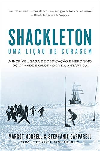 Shackleton: Uma lição de coragem: A incrível saga de dedicação e heroísmo do grande explorador da Antártida