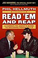 Phil Hellmuth Presents Read 'Em and Reap: A Career FBI Agent's Guide to Decoding Poker Tells by Joe Navarro Marvin Karlins Phil Hellmuth Jr.(2006-11-07)