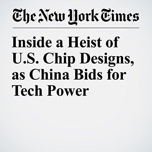 Inside a Heist of U.S. Chip Designs, as China Bids for Tech Power copertina