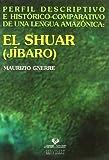 El shuar (jíbaro). Perfil descriptivo e histórico-comparativo de una lengua amazónica (Zabalduz)...