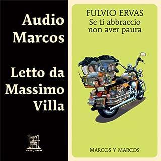Se ti abbraccio non aver paura                   By:                                                                                                                                 Fulvio Ervas                               Narrated by:                                                                                                                                 Massimo Villa                      Length: 7 hrs and 57 mins     1 rating     Overall 5.0