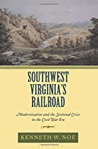 Southwest Virginia's Railroad: Modernization and the Sectional Crisis in the Civil War Era