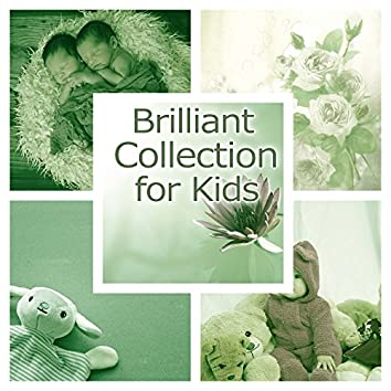 Brilliant Collection for Kids – The Best Songs for Baby, Train Mind Your Child, Development Sounds, Brilliant Toddlers