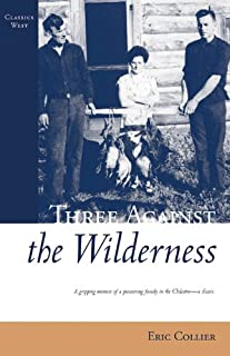 Three Against the Wilderness: A Gripping Memoir of a Pioneering Family in the Chilcotin - A Classic (Classics West)