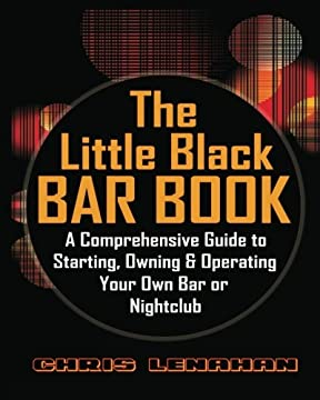 The Little Black Bar Book: A Comprehensive Guide To Starting, Owning And Operating Your Own Bar Or Nightclub