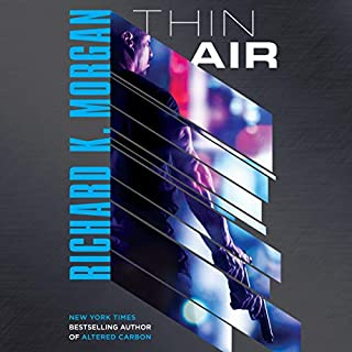 Thin Air     A Novel              By:                                                                                                                                 Richard K. Morgan                               Narrated by:                                                                                                                                 Colin Mace                      Length: 18 hrs and 6 mins     602 ratings     Overall 4.4