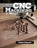 Beginner's Guide to CNC Woodworking: Understanding the Machines, Tools and Software, Plus Projects to Make