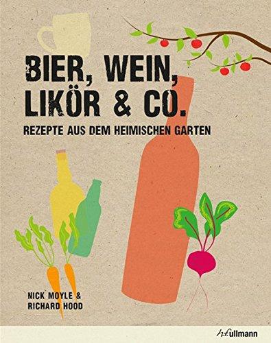 Bier, Wein, Likör & Co.: Rezepte aus dem heimischen Garten