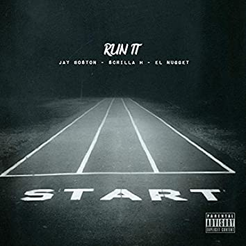 Run It (feat. Jay Boston & Scrilla H)
