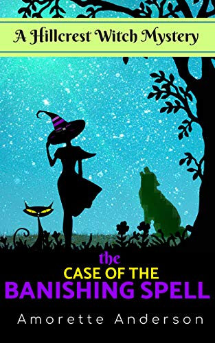 The Case of the Banishing Spell: A Hillcrest Witch Mystery (Hillcrest Witch Cozy Mystery Book 2)