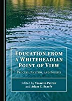 Education from a Whiteheadian Point of View: Process, Rhythm, and Poiesis (European Studies in Process Thought)
