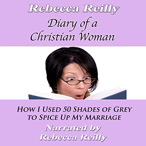 Diary of a Christian Woman: How I Used 50 Shades of Grey to Spice Up My Marriage cover art
