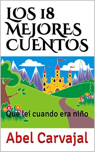 LOS 18 MEJORES CUENTOS: Que leí cuando era niño eBook: Carvajal ...