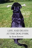 Life and Death at the Dog Park