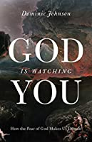 God Is Watching You: How the Fear of God Makes Us Human