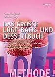Das große LOGI Back- und Dessertbuch: Über 100 raffinierte Dessertrezepte. So macht Leben nach LOGI noch mehr Spaß