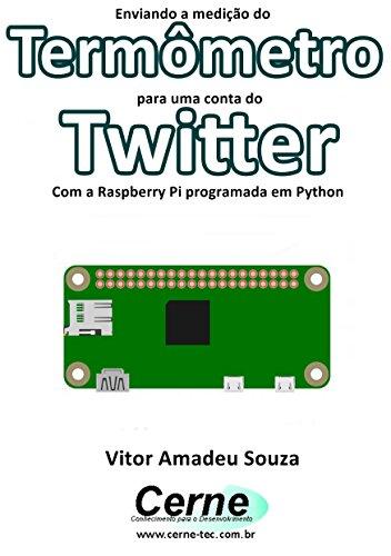 Enviando a medição do Termômetro para uma conta do Twitter Com a Raspberry Pi programada em Python