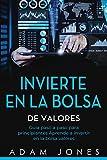 Invierte en la Bolsa de Valores: Guia paso a paso para principiantes Aprende a invertir en la bolsa valores (libro en Español/Stock Market Investing Spanish book version): 1
