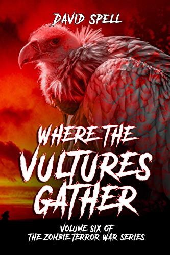 Where the Vultures Gather: Volume Six of the Zombie Terror War Series by [David Spell]