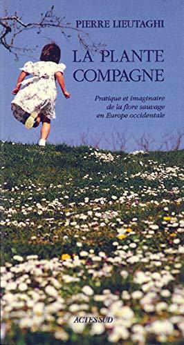 LA PLANTE COMPAGNE. Pratique et imaginaire de la flore sauvage en Europe occidentale, édition 1998
