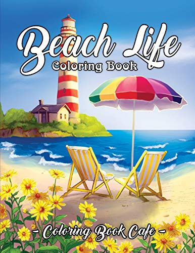 Beach Life Coloring Book: An Adult Coloring Book Featuring Fun and Relaxing Beach Vacation Scenes, Peaceful Ocean Landscapes and Beautiful Summer Designs (Life Series Coloring Books)