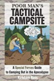 Poor Man's Tactical Campsite: A Special Forces Guide to Camping Out in the Apocalypse