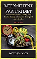 Intermittent Fasting Diet Plan: The complete Guide to healthy body healing through intermittent fasting and exact diet plan