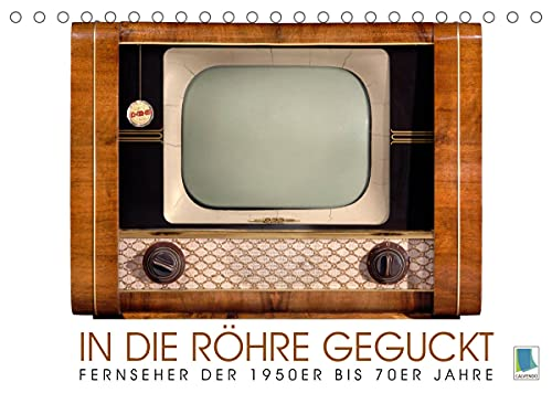 Fernseher der 1950er bis 70er Jahre: In die Röhre geguckt (Tischkalender 2022 DIN A5 quer)