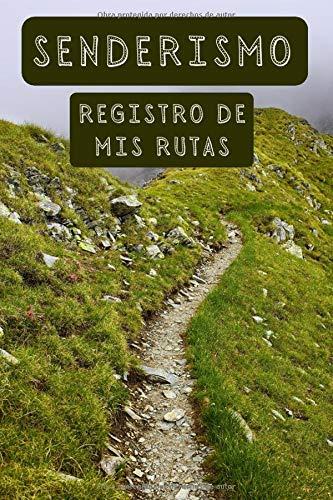 Senderismo Registro De Mis Rutas: Con Plantillas Para Rellenar Con Todos Los Detalles De Tus Rutas Y Excursiones - 120 Páginas