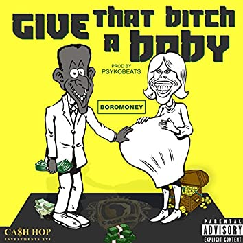 Give That Bitch a Baby