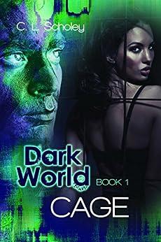 Cage (Dark World Book 1) by [C.L. Scholey]