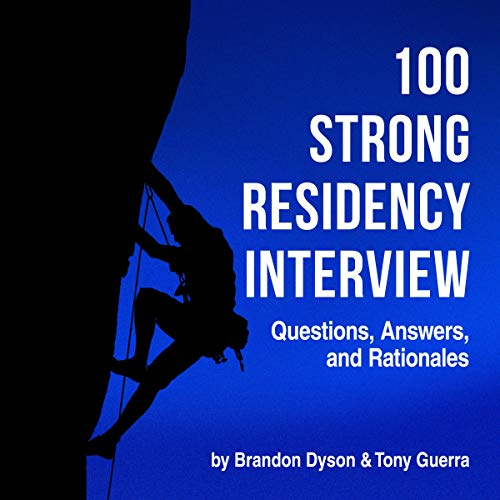 100 Strong Residency Interview Questions, Answers, and Rationales                   By:                                                                                                                                 Brandon Dyson,                                                                                        Tony Guerra                               Narrated by:                                                                                                                                 Michael Lenz,                                                                                        Gary Furlong                      Length: 2 hrs and 49 mins     20 ratings     Overall 4.8