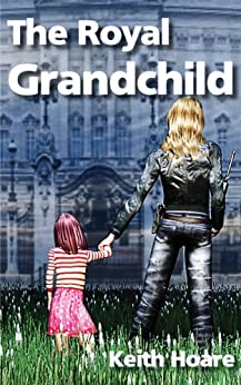 The Royal Grandchild (Trafficker series featuring Karen Marshall Book 5) by [Keith Hoare]
