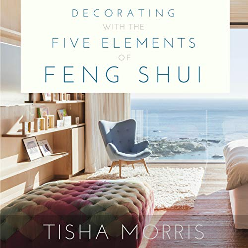 Decorating with the Five Elements of Feng Shui Audiobook By Tisha Morris cover art
