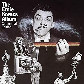 The Ernie Kovacs Album: Centennial Edition