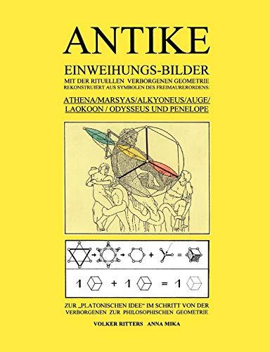 Antike Einweihungs-Bilder mit der rituellen verborgenen Geometrie rekonstruiert aus Symbolen des Freimaurer-Ordens: Athena / Marsyas / Alkyoneus / ... der Verborgenen zur Philosophischen Geometrie