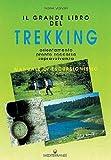 Il grande libro del trekking. Orientamento, pronto soccorso, sopravvivenza...