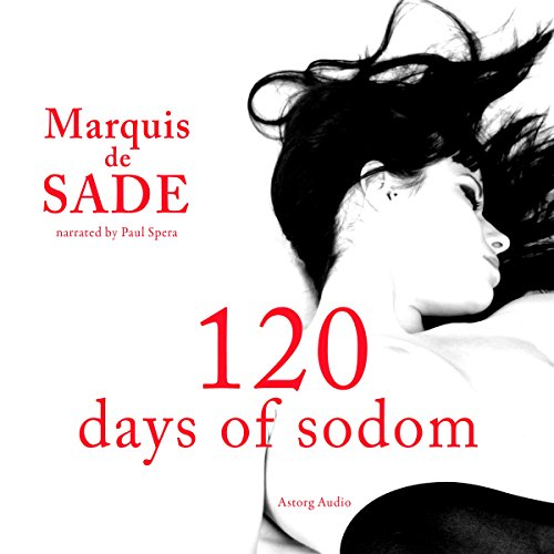 120 days of Sodom                   By:                                                                                                                                 Marquis de Sade                               Narrated by:                                                                                                                                 Paul Spera                      Length: 3 hrs and 17 mins     40 ratings     Overall 2.7