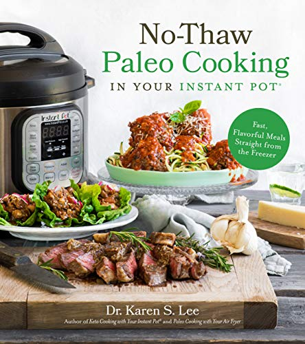 No-Thaw Paleo Cooking in Your Instant Pot(r): Fast, Flavorful Meals Straight from the Freezer