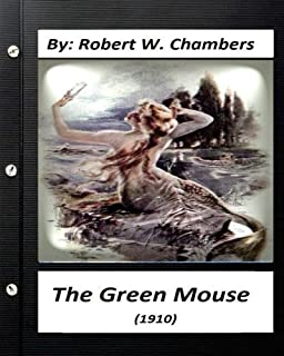 The Green Mouse (1910).by Robert W. Chambers (World's Classics)