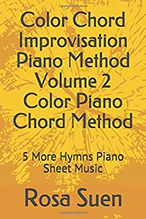 Color Chord Improvisation Piano Method Volume 2 Color Piano Chord Method: 5 More Hymns Piano Sheet Music (Learn Piano With...