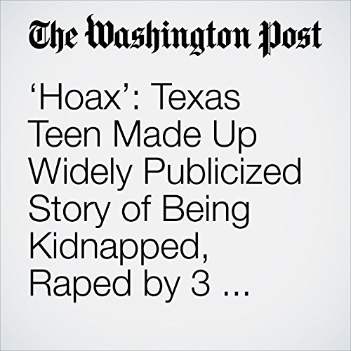 'Hoax': Texas Teen Made Up Widely Publicized Story of Being Kidnapped, Raped by 3 Black Men, Police Say audiobook cover art