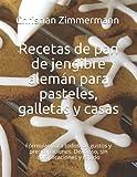 Recetas de pan de jengibre alemán para pasteles, galletas y casas: Fórmulas para todos los gustos y preocupaciones. Delicioso, sin complicaciones y rápido