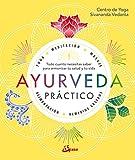 Ayurveda Practico: Todo cuanto necesitas saber para armoniza