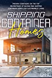 SHIPPING CONTAINER HOMES: PROVEN STRATEGIES ON THE TOP ADVANTAGES OF BUYING AND SHIPPING CONTAINER HOMES FOR SUSTAINABLE LIVING (English Edition)