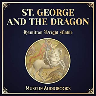 St. George and the Dragon                   By:                                                                                                                                 Hamilton Wright Mable                               Narrated by:                                                                                                                                 Reuben Murray                      Length: 10 mins     Not rated yet     Overall 0.0