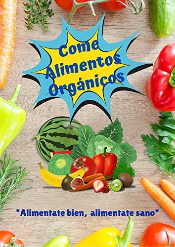 Come Alimentos Orgánicos: Mitos y Falacias para comer saludable: Conoce que tan saludables son los productos orgánicos