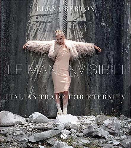 Le Mani Invisibili: Italienisches Handwerk für die Ewigkeit. Italian Trade For Eternity